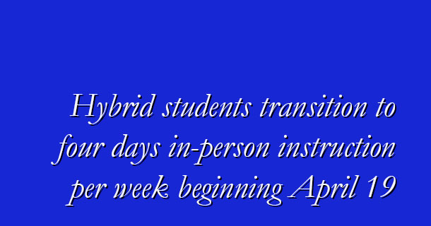 Transitioning to four days in-person instruction per week